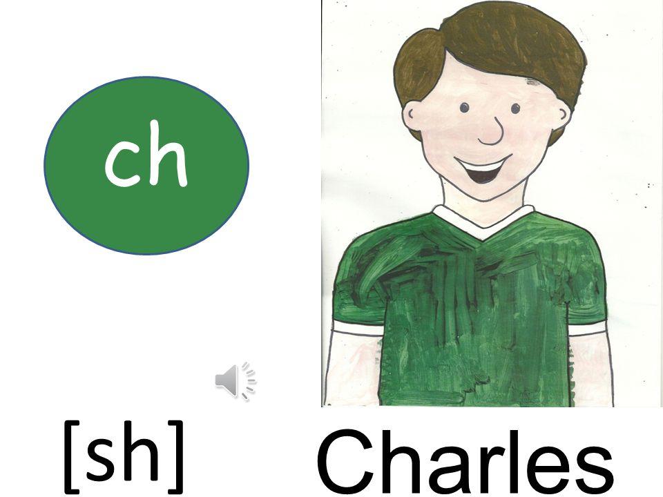 ch [sh] Charles